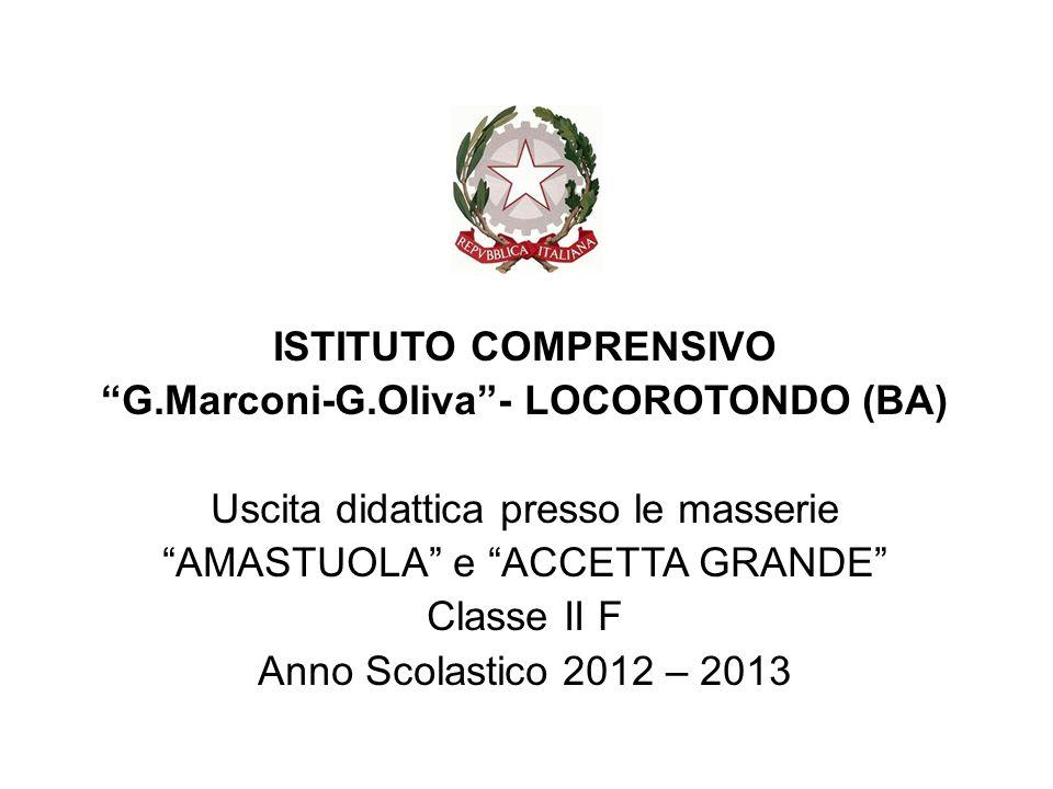 ISTITUTO COMPRENSIVO G.Marconi-G.Oliva- LOCOROTONDO (BA) Uscita didattica presso le masserie AMASTUOLA e ACCETTA GRANDE Classe II F Anno Scolastico 2012 – 2013
