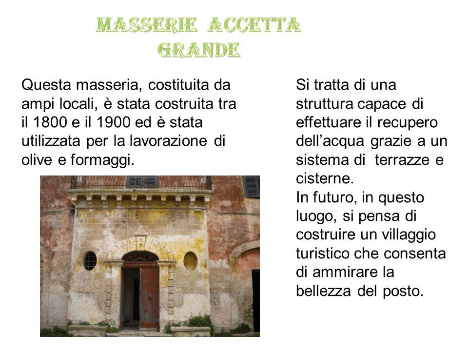 Questa masseria, costituita da ampi locali, è stata costruita tra il 1800 e il 1900 ed è stata utilizzata per la lavorazione di olive e formaggi.