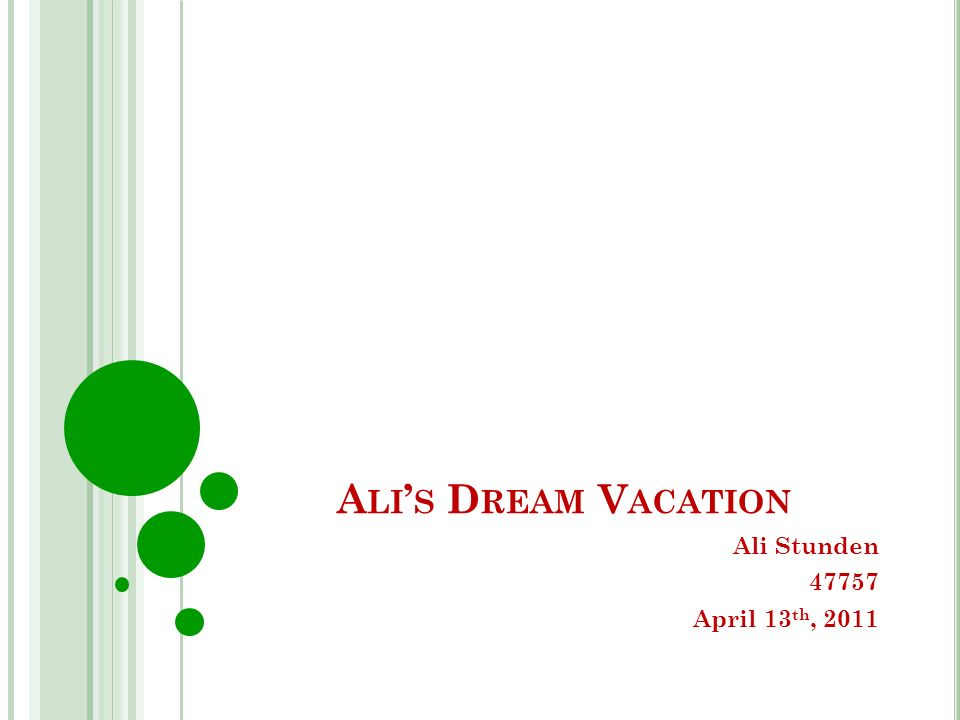 A LI S D REAM V ACATION Ali Stunden 47757 April 13 th, 2011