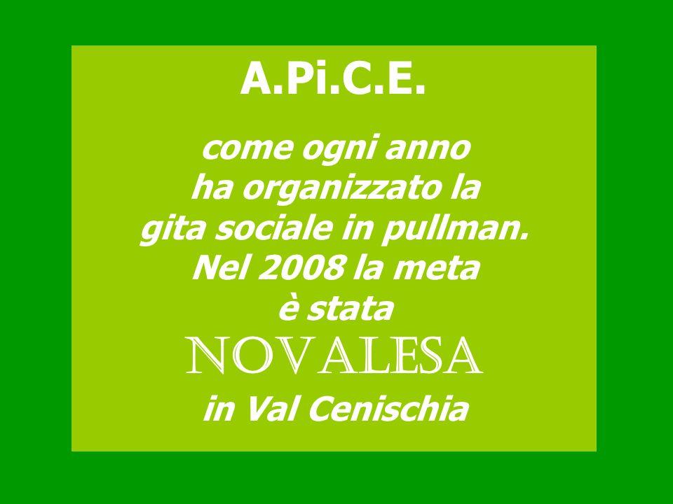 A.Pi.C.E. come ogni anno ha organizzato la gita sociale in pullman. Nel 2008 la meta è stata NOVALESA in Val Cenischia