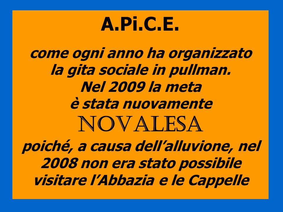 A.Pi.C.E. come ogni anno ha organizzato la gita sociale in pullman. Nel 2009 la meta è stata nuovamente NOVALESA poiché, a causa dellalluvione, nel 20
