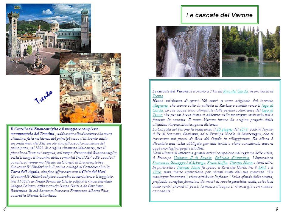 4 Le cascate del Varone 9 Trento Il Castello del Buonconsiglio è il maggiore complesso monumentale del Trentino, addossato alle duecentesche mura citt