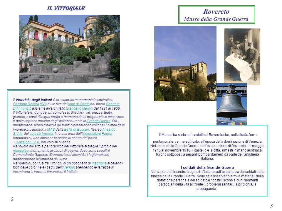 5 Il VITTORIALE 8 Rovereto Museo della Grande Guerra Il Museo ha sede nel castello di Roveretoche, nell'attuale forma pentagonale, venne edificato, al