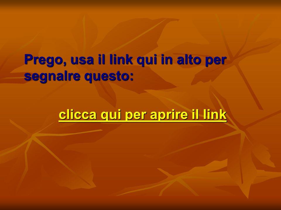 Prego, usa il link qui in alto per segnalre questo: clicca qui per aprire il link clicca qui per aprire il link