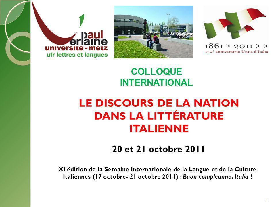 1 COLLOQUE INTERNATIONAL LE DISCOURS DE LA NATION DANS LA LITTÉRATURE ITALIENNE 20 et 21 octobre 2011 XI édition de la Semaine Internationale de la La