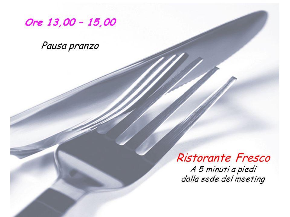 Ore 13,00 – 15,00 Pausa pranzo Ristorante Fresco A 5 minuti a piedi dalla sede del meeting