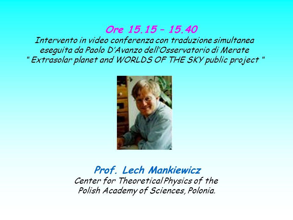 Ore 15.15 – 15.40 Intervento in video conferenza con traduzione simultanea eseguita da Paolo DAvanzo dellOsservatorio di Merate Extrasolar planet and