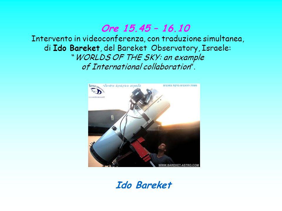 Ore 15.45 – 16.10 Intervento in videoconferenza, con traduzione simultanea, di Ido Bareket, del Bareket Observatory, Israele: WORLDS OF THE SKY: an ex