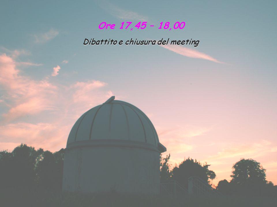 Ore 17,45 – 18,00 Dibattito e chiusura del meeting