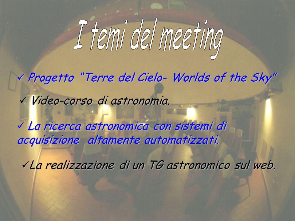 Progetto Terre del Cielo- Worlds of the Sky Progetto Terre del Cielo- Worlds of the Sky Video-corso di astronomia. La ricerca astronomica con sistemi