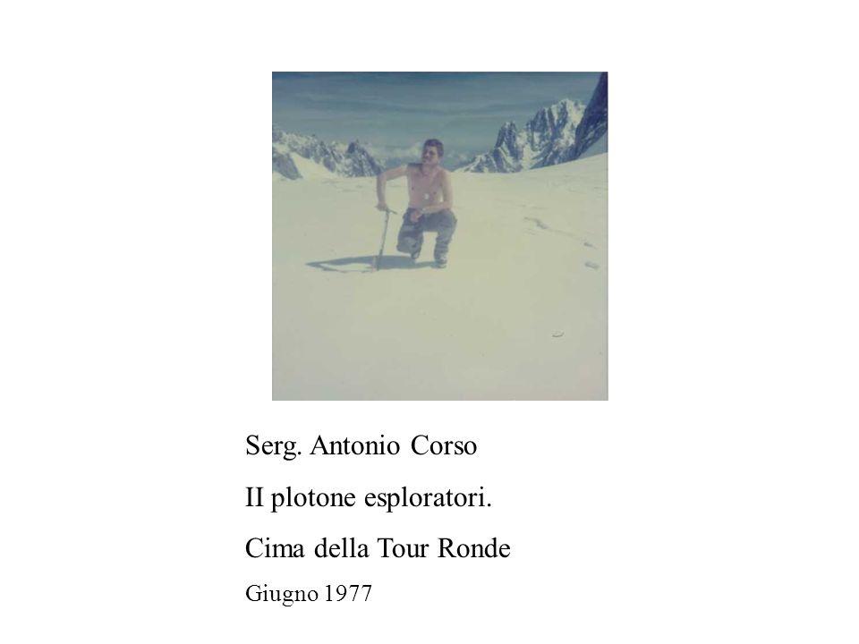 Serg. Antonio Corso II plotone esploratori. Cima della Tour Ronde Giugno 1977