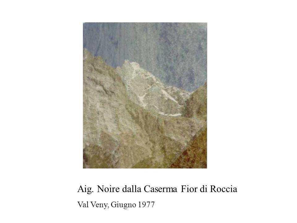 Aig. Noire dalla Caserma Fior di Roccia Val Veny, Giugno 1977