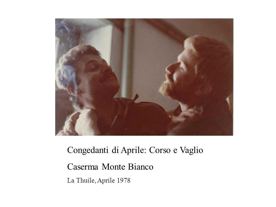 Congedanti di Aprile: Corso e Vaglio Caserma Monte Bianco La Thuile, Aprile 1978
