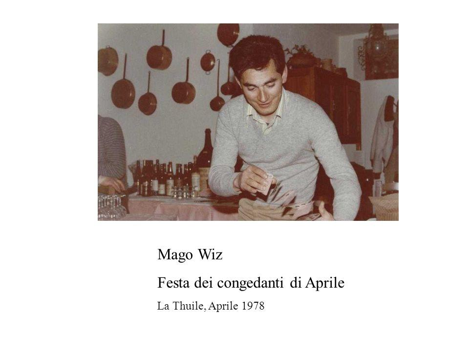 Mago Wiz Festa dei congedanti di Aprile La Thuile, Aprile 1978