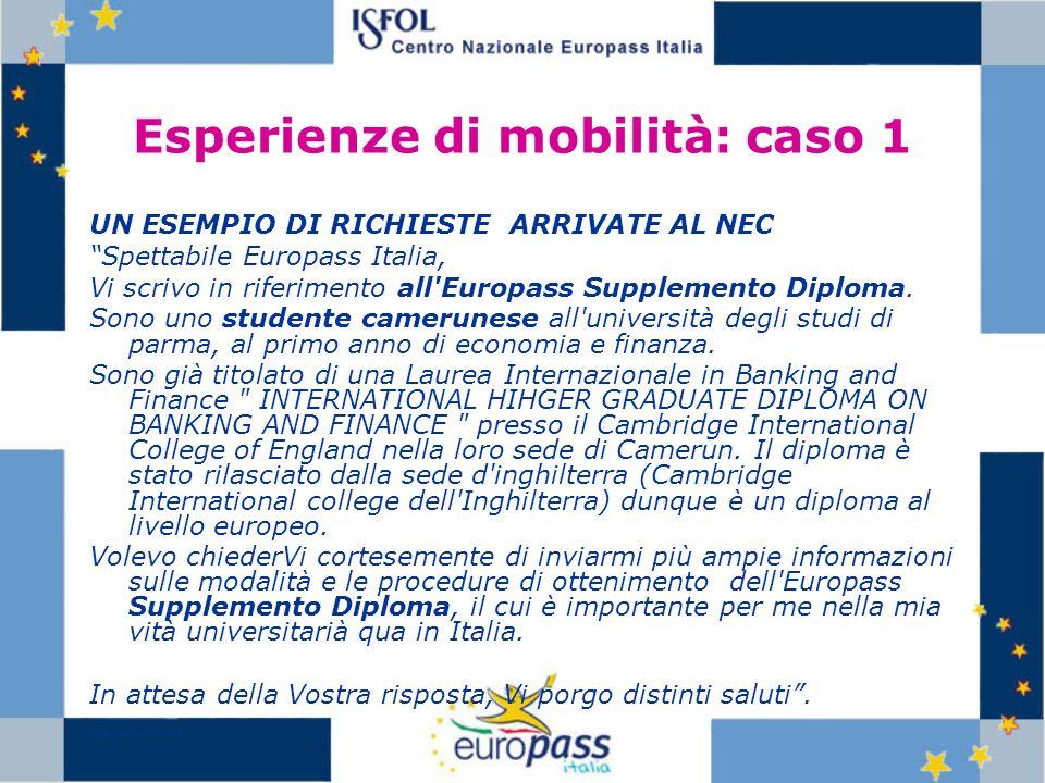 Esperienze di mobilità: caso 1 UN ESEMPIO DI RICHIESTE ARRIVATE AL NEC Spettabile Europass Italia, Vi scrivo in riferimento all'Europass Supplemento D