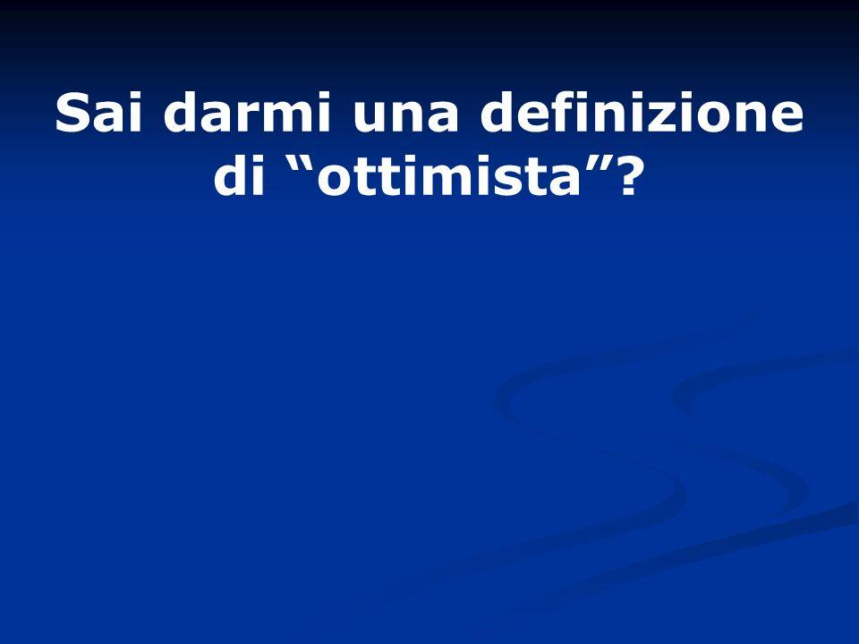 Sai darmi una definizione di ottimista?