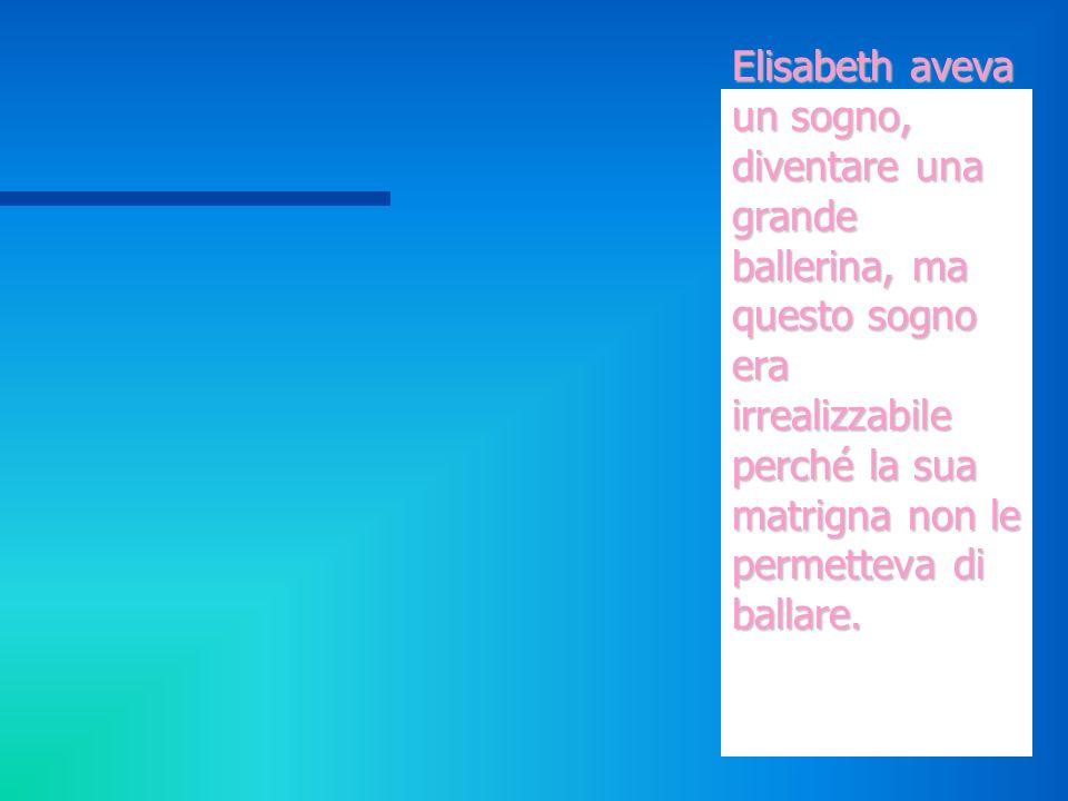 Elisabeth aveva un sogno, diventare una grande ballerina, ma questo sogno era irrealizzabile perché la sua matrigna non le permetteva di ballare. Elis