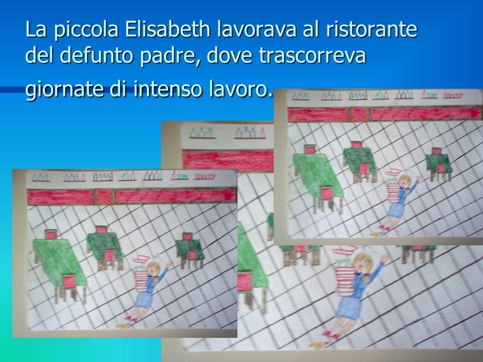 La piccola Elisabeth lavorava al ristorante del defunto padre, dove trascorreva giornate di intenso lavoro.