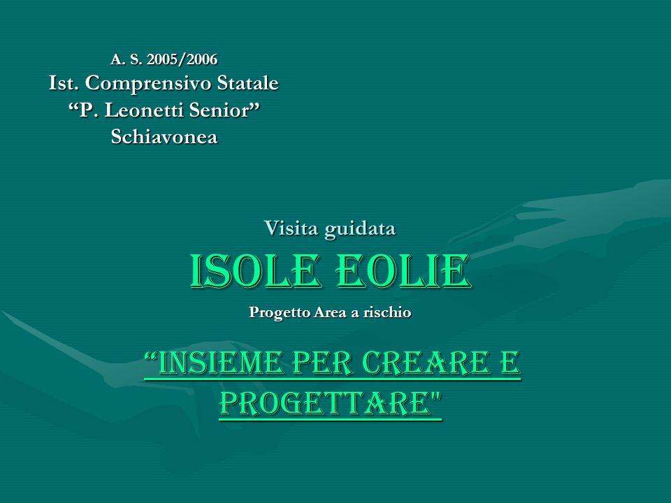 Visita guidata ISOLE EOLIE Progetto Area a rischio Insieme per creare e progettare Insieme per creare e progettare Insieme per creare e progettare A.