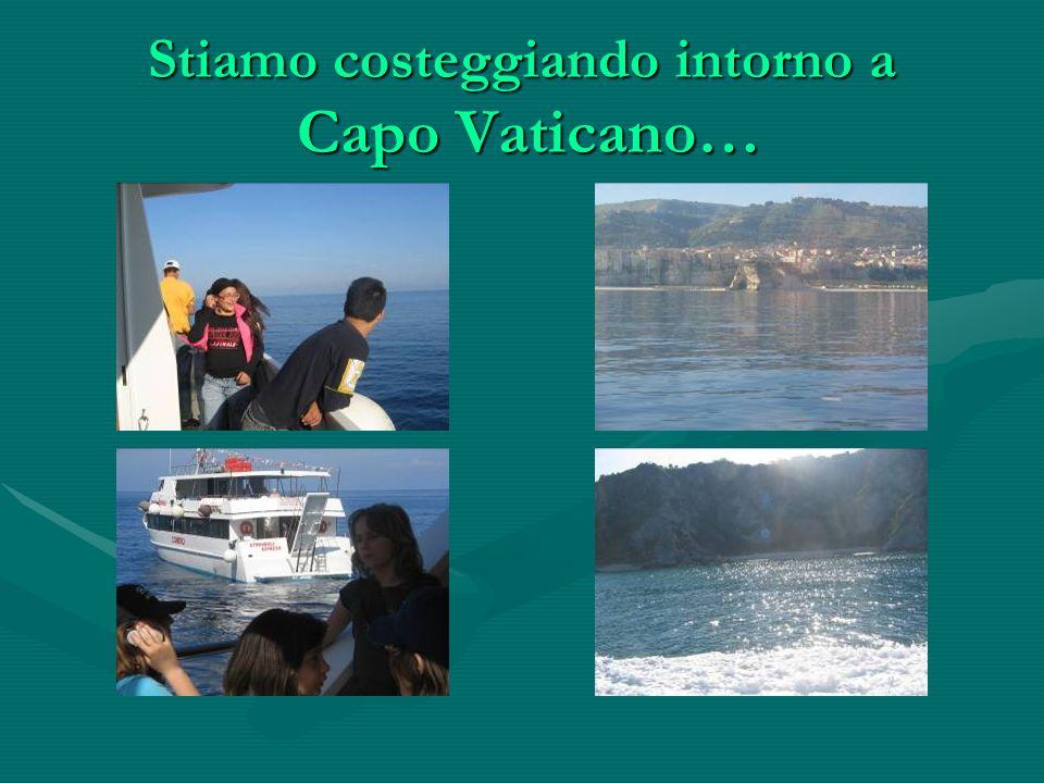 Stiamo costeggiando intorno a Capo Vaticano…