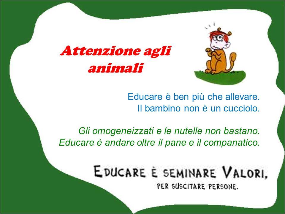 Educare è ben più che allevare.Il bambino non è un cucciolo.