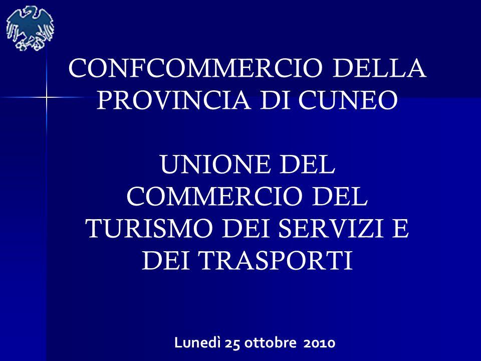 CONFCOMMERCIO DELLA PROVINCIA DI CUNEO UNIONE DEL COMMERCIO DEL TURISMO DEI SERVIZI E DEI TRASPORTI Lunedì 25 ottobre 2010