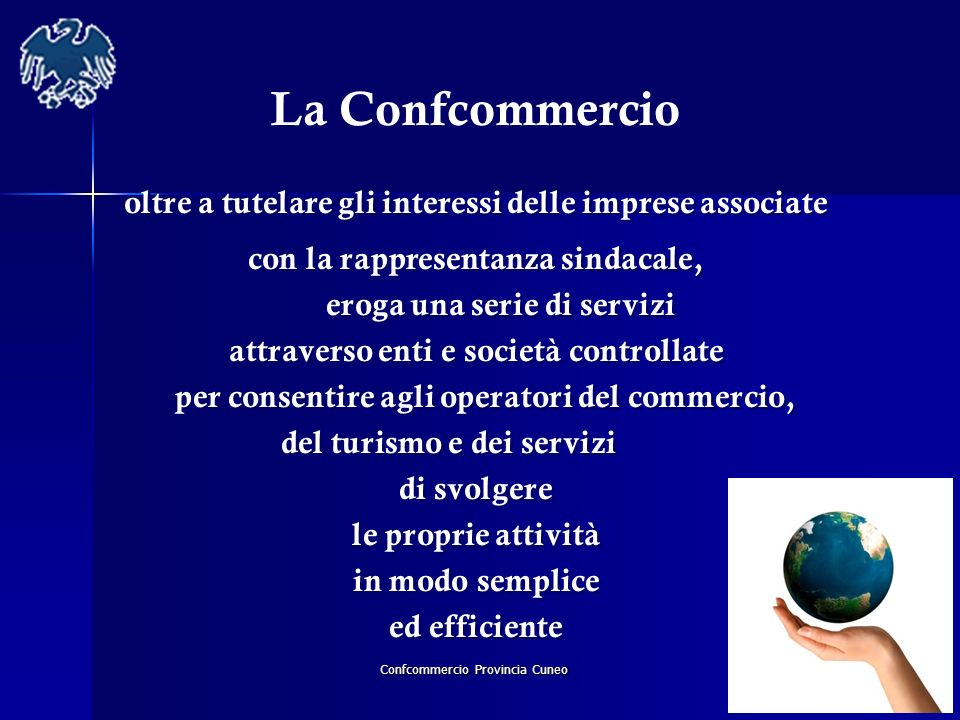 Confcommercio Provincia Cuneo La Confcommercio oltre a tutelare gli interessi delle imprese associate con la rappresentanza sindacale, eroga una serie