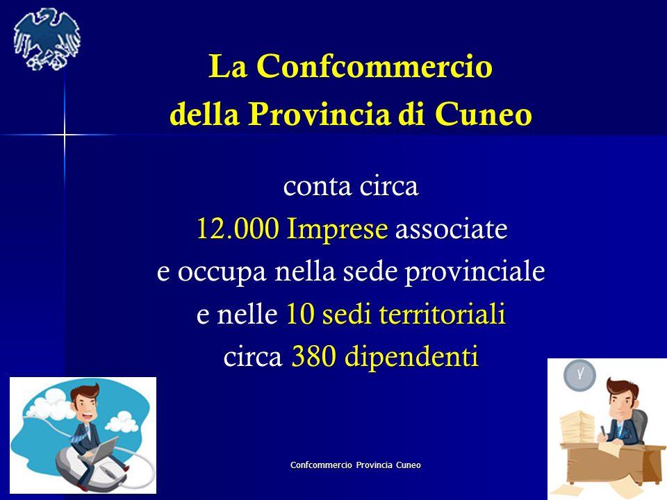 Confcommercio Provincia Cuneo La Confcommercio della Provincia di Cuneo conta circa 12.000 Imprese associate e occupa nella sede provinciale e nelle 1