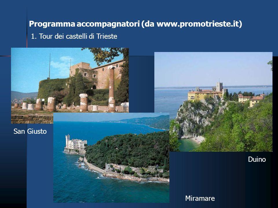 Programma accompagnatori (da www.promotrieste.it) 1. Tour dei castelli di Trieste San Giusto Miramare Duino