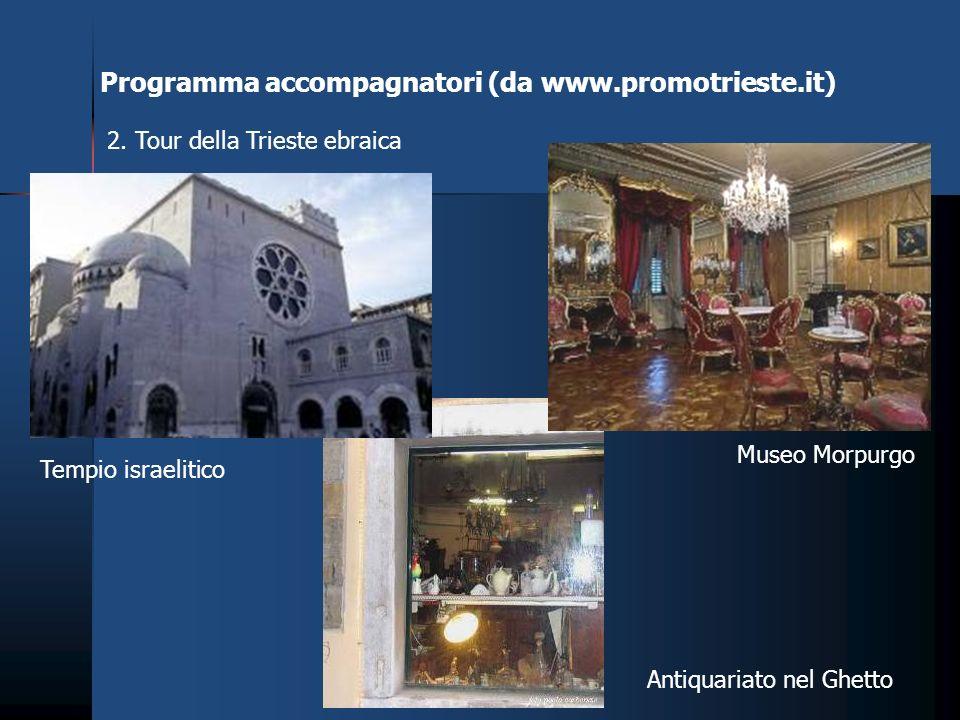 Programma accompagnatori (da www.promotrieste.it) 2. Tour della Trieste ebraica Antiquariato nel Ghetto Museo Morpurgo Tempio israelitico