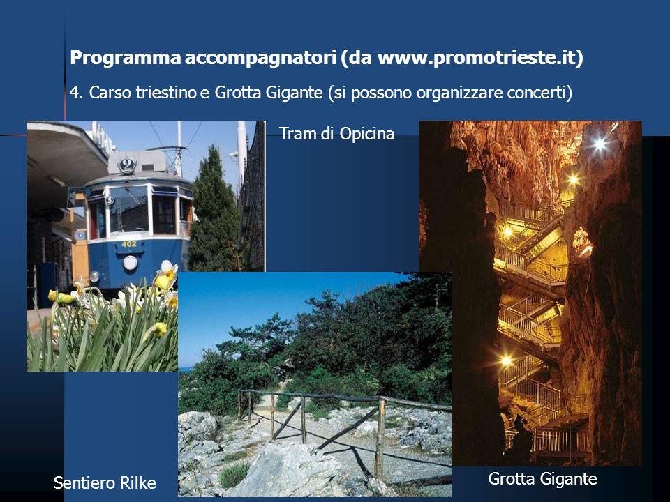 4. Carso triestino e Grotta Gigante (si possono organizzare concerti) Grotta Gigante Sentiero Rilke Tram di Opicina