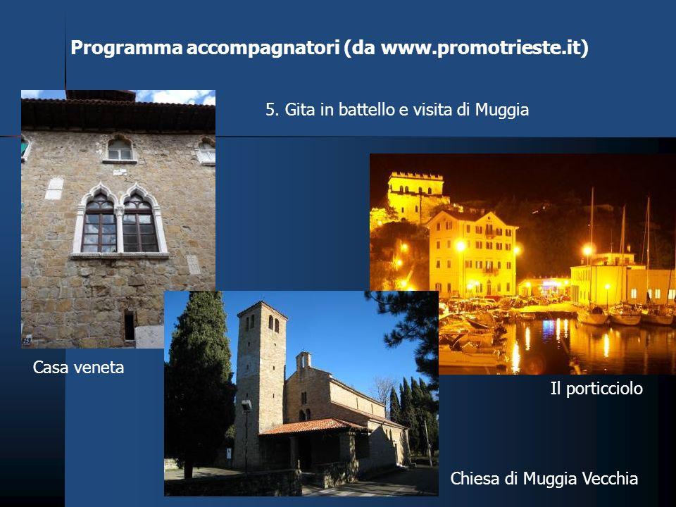 Programma accompagnatori (da www.promotrieste.it) 5. Gita in battello e visita di Muggia Il porticciolo Chiesa di Muggia Vecchia Casa veneta