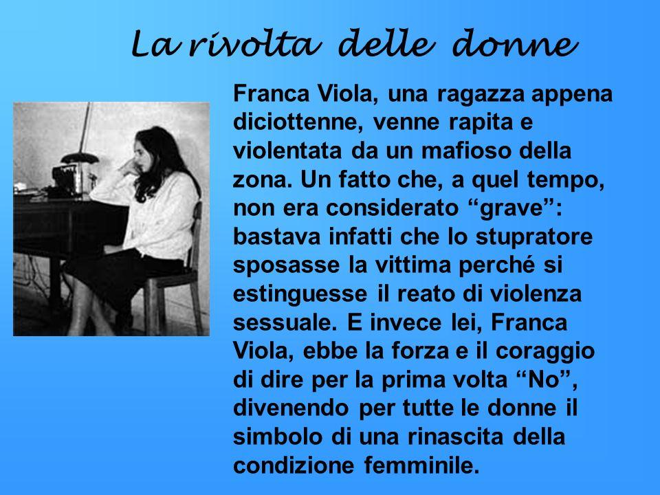 La rivolta delle donne Franca Viola, una ragazza appena diciottenne, venne rapita e violentata da un mafioso della zona. Un fatto che, a quel tempo, n