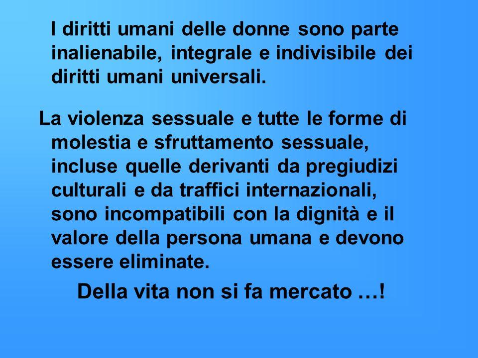 I diritti umani delle donne sono parte inalienabile, integrale e indivisibile dei diritti umani universali. La violenza sessuale e tutte le forme di m