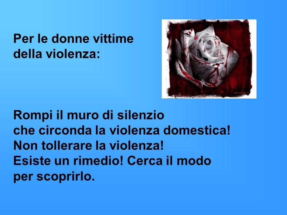 Per le donne vittime della violenza: Rompi il muro di silenzio che circonda la violenza domestica! Non tollerare la violenza! Esiste un rimedio! Cerca