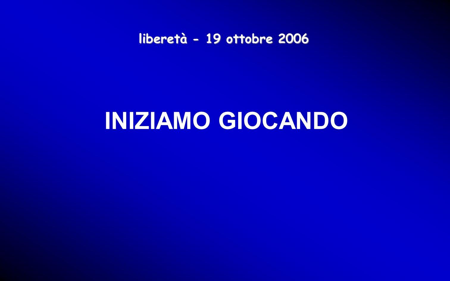 INIZIAMO GIOCANDO liberetà - 19 ottobre 2006