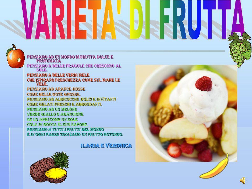 Pensiamo ad un mondo di frutta dolce e profumata Pensiamo a delle fragole che crescono al sole.