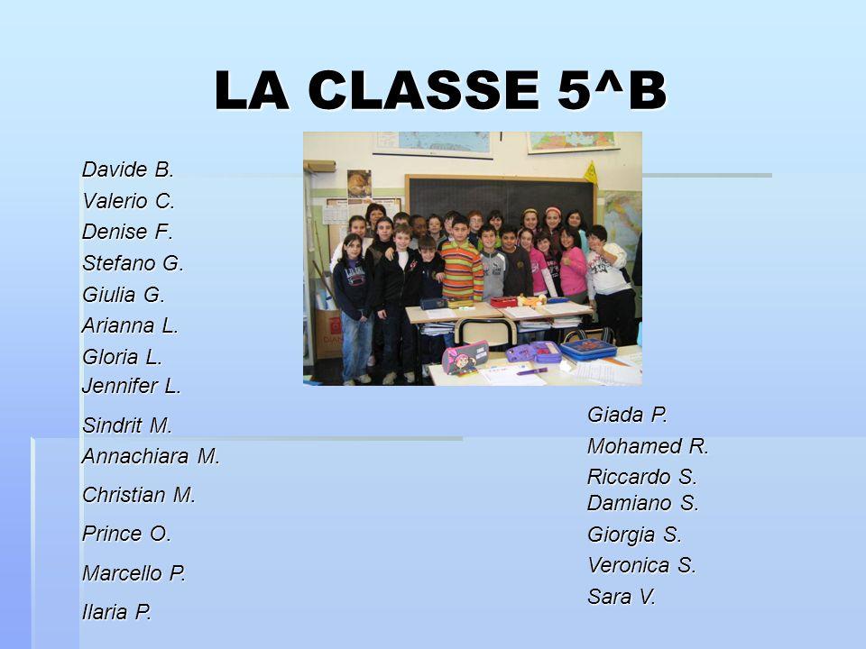LA CLASSE 5^B Davide B.Valerio C. Denise F. Stefano G.