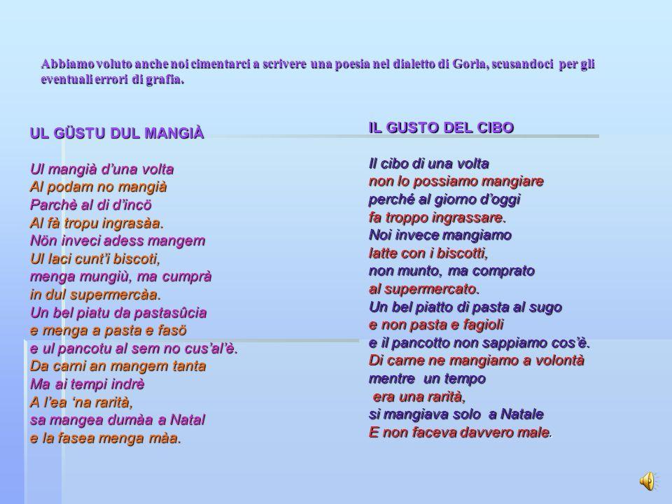 Abbiamo voluto anche noi cimentarci a scrivere una poesia nel dialetto di Gorla, scusandoci per gli eventuali errori di grafia.