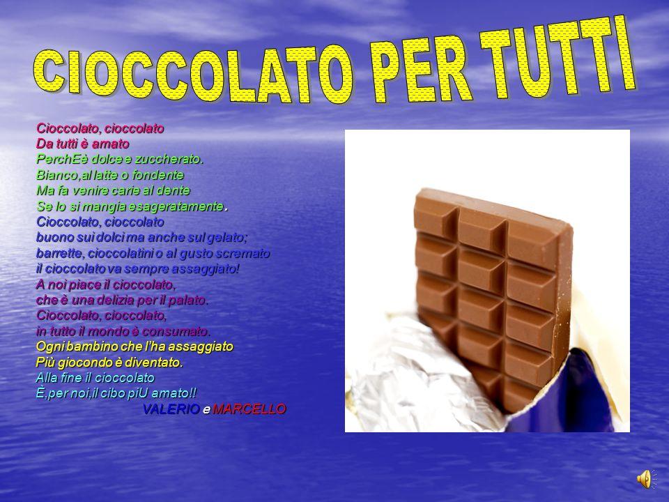 Cioccolato, cioccolato Da tutti è amato PerchEè dolce e zuccherato.