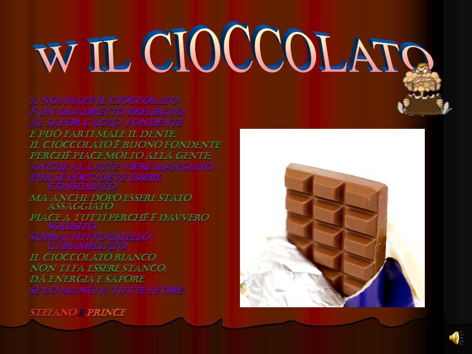 Il cioccolato è proprio buono ha un colore marroncino. A tutti piace mangiarne in quantità a dispetto della volontà! Cioccolato, cioccolato sei ben fa