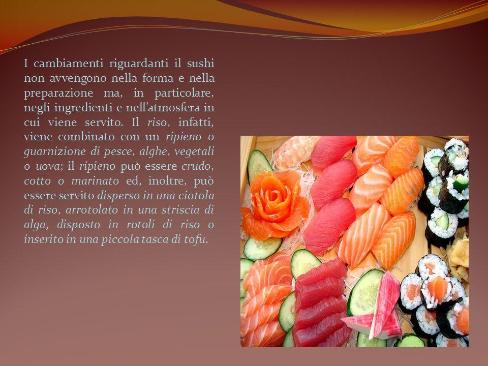 I cambiamenti riguardanti il sushi non avvengono nella forma e nella preparazione ma, in particolare, negli ingredienti e nellatmosfera in cui viene s