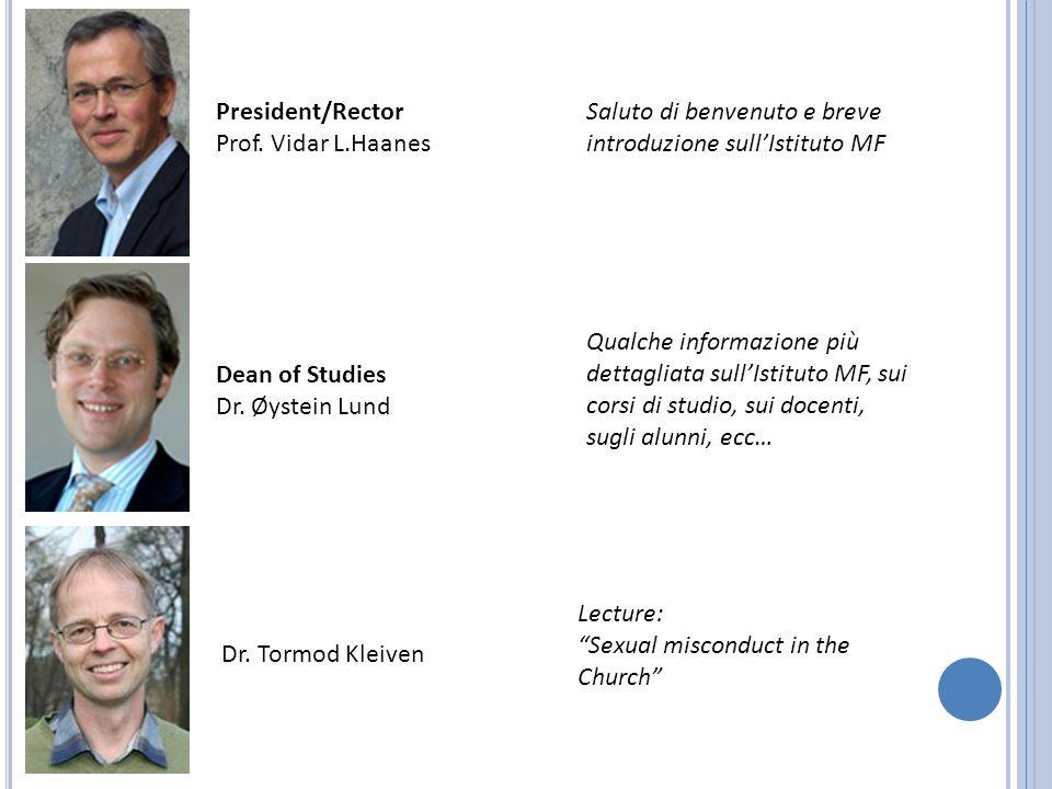 President/Rector Prof. Vidar L.Haanes Saluto di benvenuto e breve introduzione sullIstituto MF Dean of Studies Dr. Øystein Lund Qualche informazione p