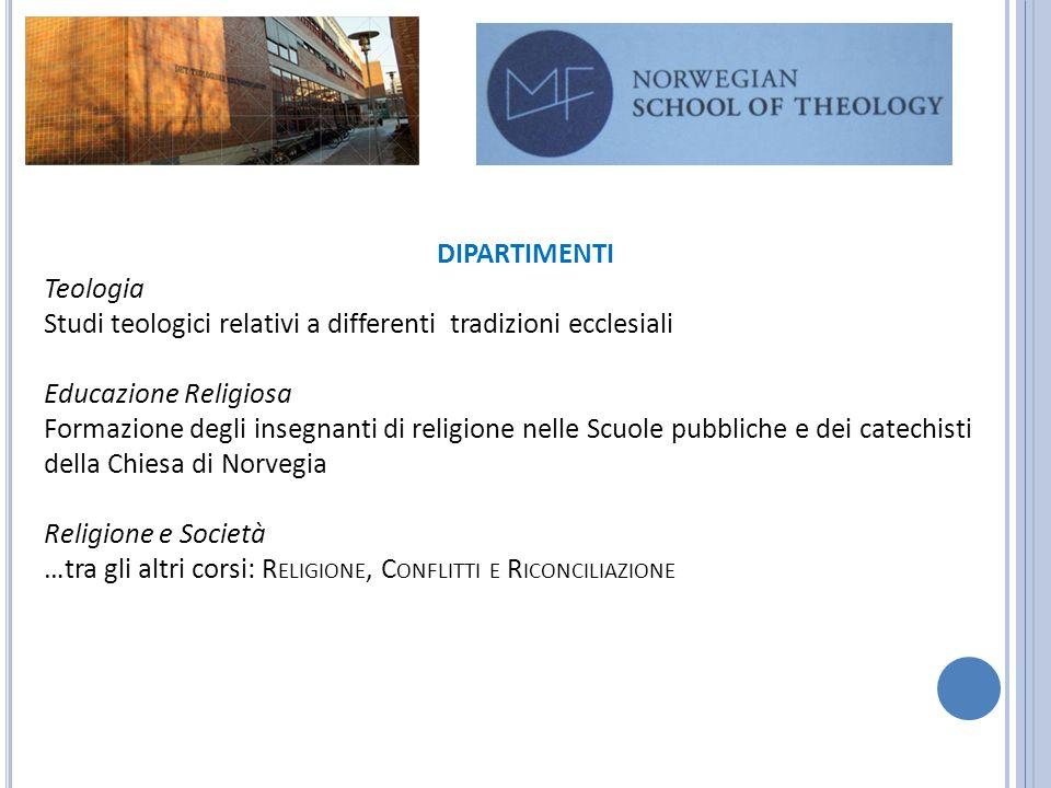 DIPARTIMENTI Teologia Studi teologici relativi a differenti tradizioni ecclesiali Educazione Religiosa Formazione degli insegnanti di religione nelle