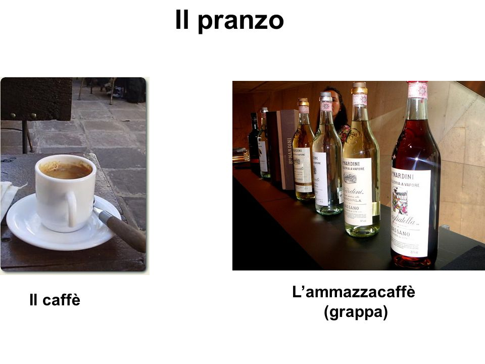 Il pranzo Il caffè Lammazzacaffè (grappa)