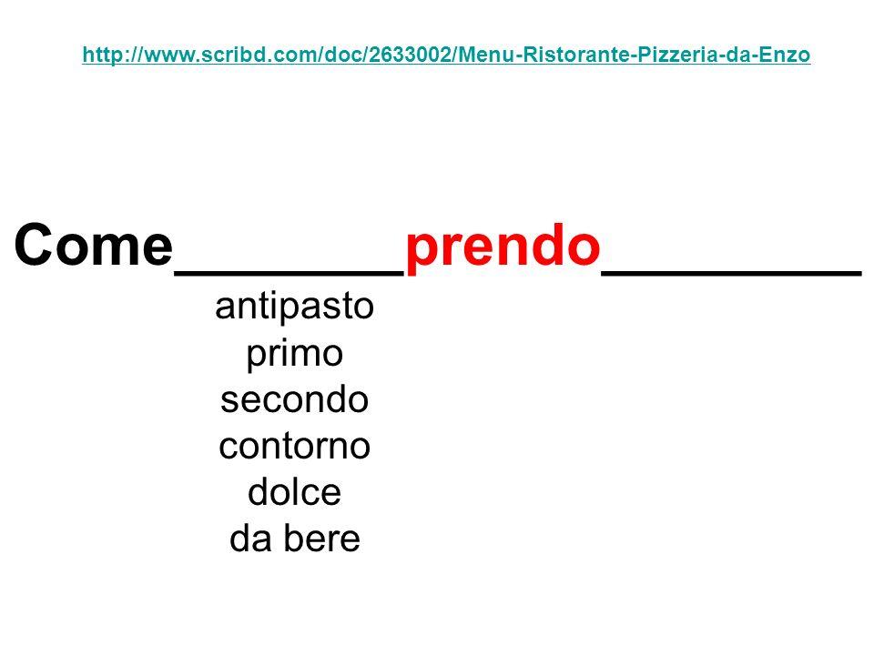 http://www.scribd.com/doc/2633002/Menu-Ristorante-Pizzeria-da-Enzo Come_______prendo________ antipasto primo secondo contorno dolce da bere