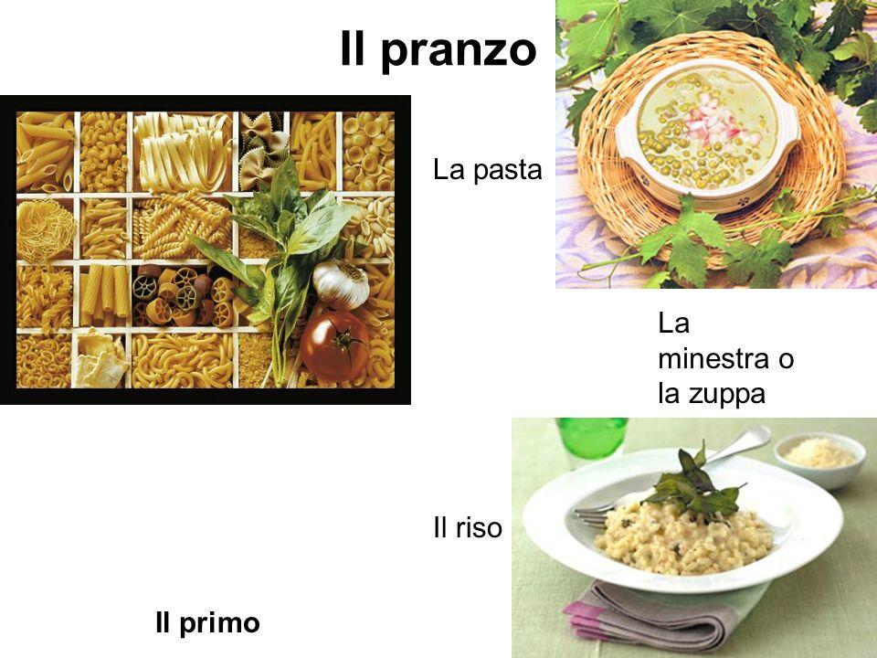Il pranzo Il primo La pasta Il riso La minestra o la zuppa