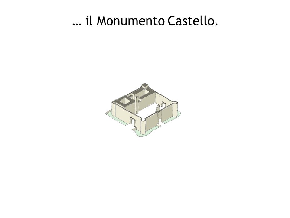 … il Monumento Castello.