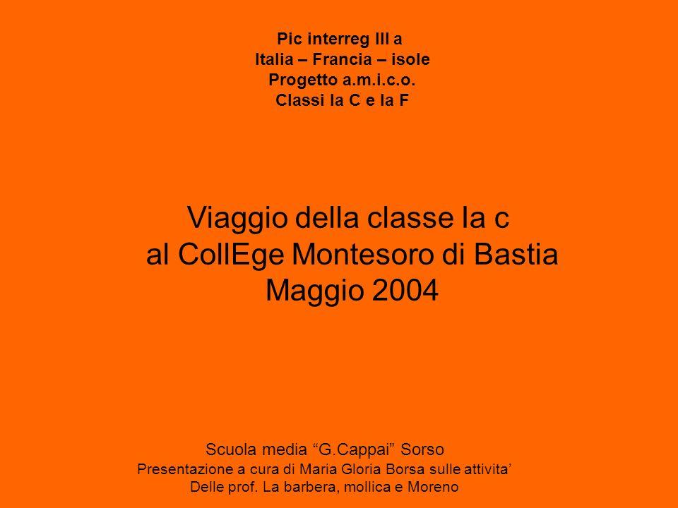 Pic interreg III a Italia – Francia – isole Progetto a.m.i.c.o. Classi Ia C e Ia F Viaggio della classe Ia c al CollEge Montesoro di Bastia Maggio 200