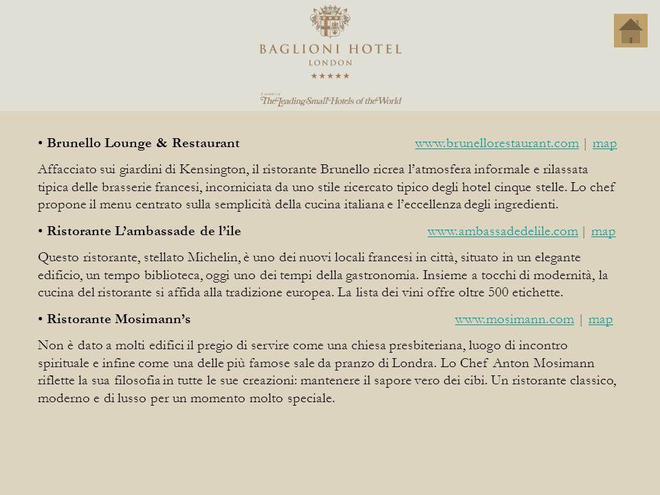 Brunello Lounge & Restaurant www.brunellorestaurant.com   mapwww.brunellorestaurant.commap Affacciato sui giardini di Kensington, il ristorante Brunel